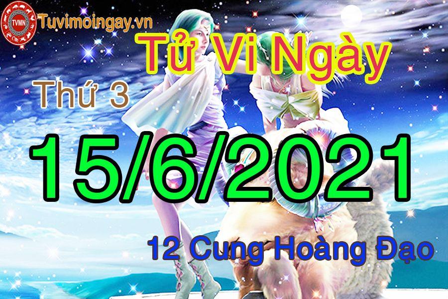 Tử vi ngày 15/6/2021 thứ 3 của 12 cung hoàng đạo